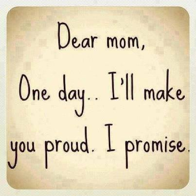 dear mom i will make u proud